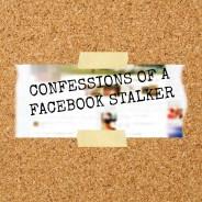 Confessions of a Facebook Stalker